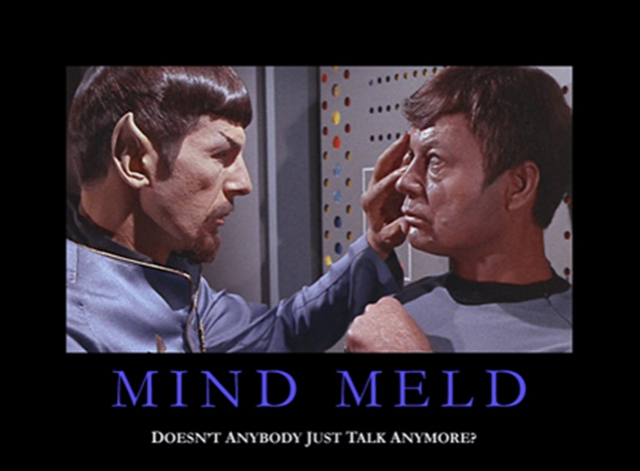 Mind Meld - doesn't anyone just talk anymore?
